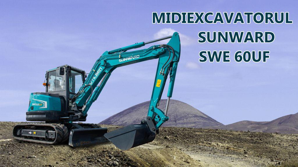 Midiexcavatorul Sunward SWE 60UF, un utilaj cu adevărat remarcabil